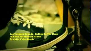 Los Vazquez Sounds - Rolling In The Deep Dj Eddy Fashionista Remix Dj Julio Video Remix