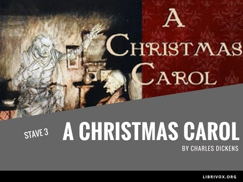A Christmas Carol By Charles Dickens Stave 3 The Second Of The Three Spirits Audiobook Youtube