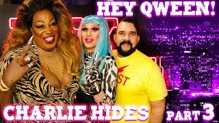 CHARLIE HIDES on Hey Qween! - Part 3