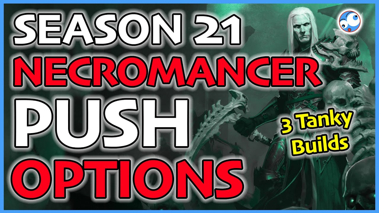 Diablo 3 Season 21 Necromancer Push Options (3 Tanky Necro Builds s21 Patch 2.6.9)