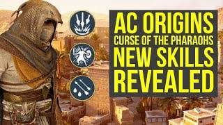 Assassin's Creed Origins Curse of the Pharaohs NEW SKILLS Revealed (AC Origins Curse of the Pharaohs
