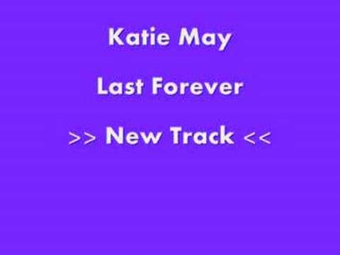 Katie May - Last Forever !!!NEW!!!