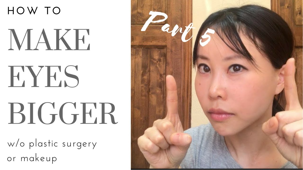 How to Make Your Eyes Bigger without Makeup or Plastic ...