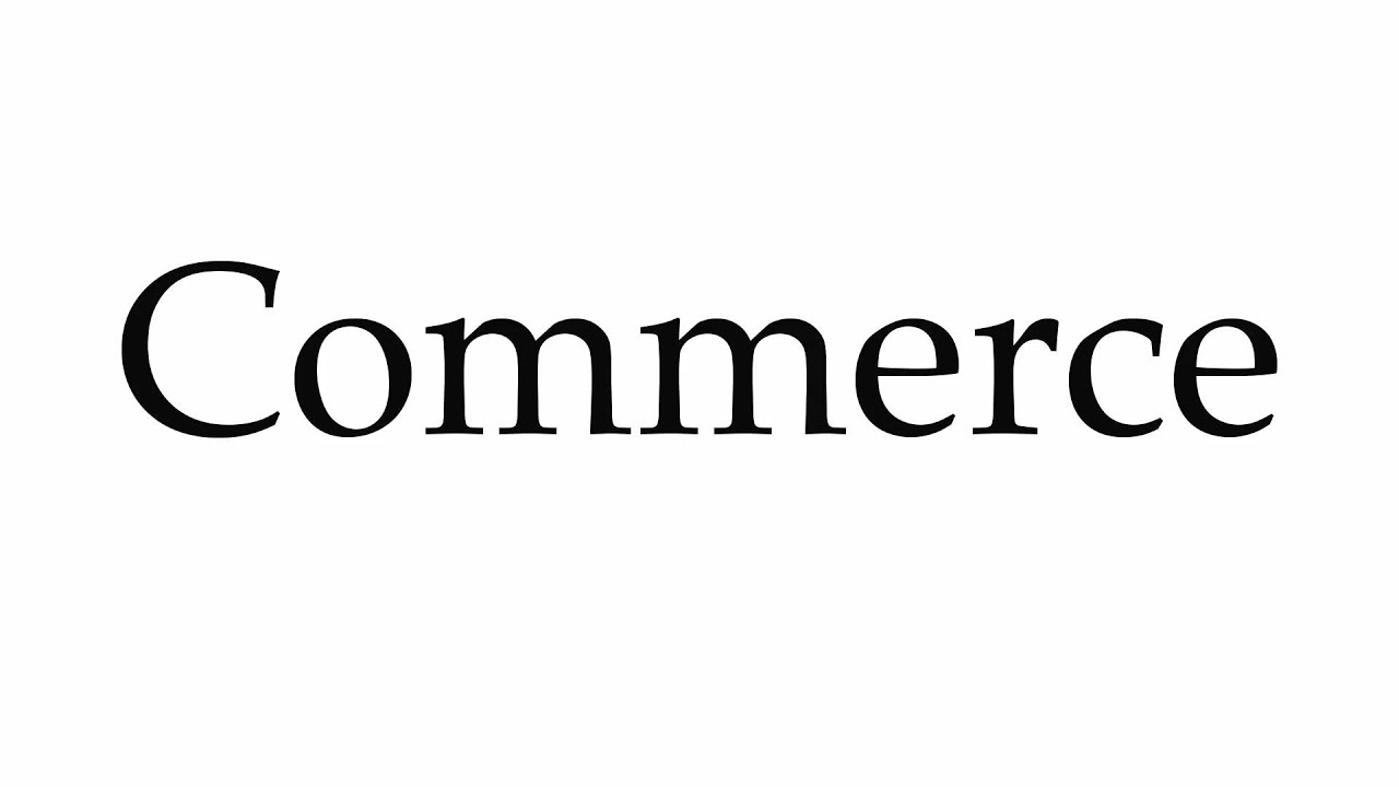 How to Pronounce Commerce