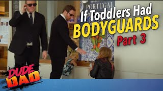 If Toddlers Had Bodyguards | Part 3 | Dude Dad