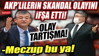 Özgür Özel AKP'lilerin yaptığı skandal olayı Meclis'te ifşa etti! Tartışma çıktı!