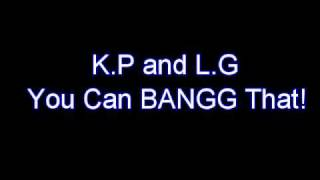 Kp ft Lg-Bang That (Lyrics)