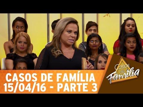 Casos De Família (15/04/16) - Era Pra Você Me Visitar, Não Ficar! - Parte 3