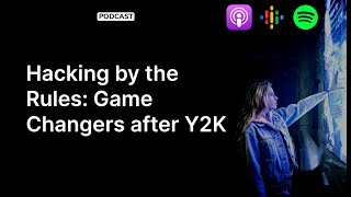 Hacking by the Rules: Game Changers after Y2K | The Cybrary Podcast Ep. 48