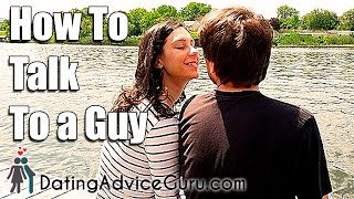 Learn how to talk to a guy - Dating Advice Guru