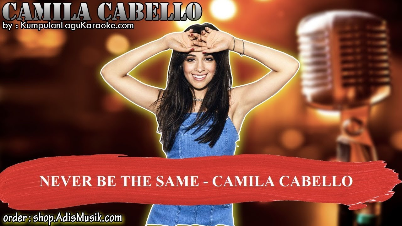 NEVER BE THE SAME - CAMILA CABELLO Karaoke