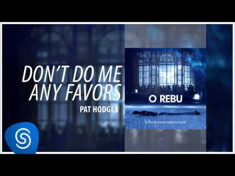 Pat Hodges - Don't Do Me Any Favors (O Rebu - Trilha Sonora Internacional) [Áudio Oficial]