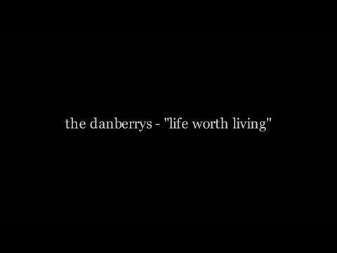 "The Danberrys - ""Life Worth Living"""