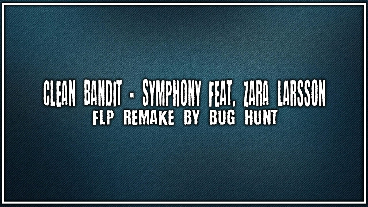 Clean Bandit Symphony Feat Zara Larsson Flp Remake By