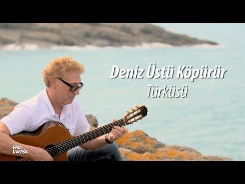 DENİZ ÜSTÜ KÖPÜRÜR - Paul Dwyer Yorumuyla - Türkü Dinle