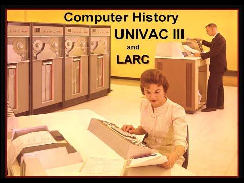 Vintage Computer:  UNIVAC III Origin And History (LARC)