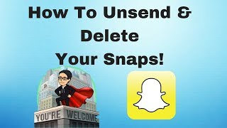 Snapchat: How To Unsend & Delete Your Snaps 2018