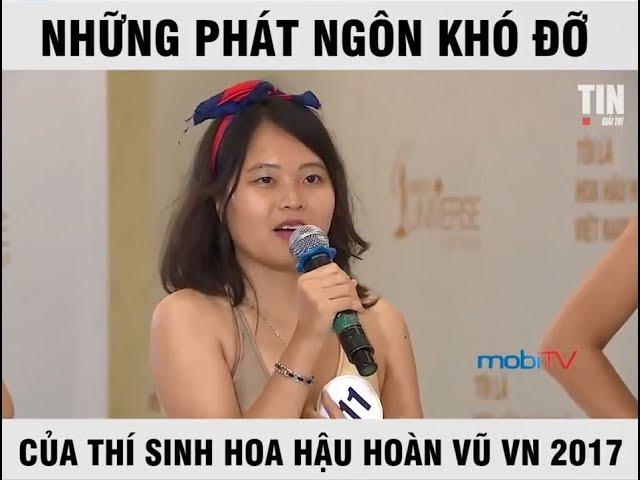 Những Phát Ngôn Khó Đỡ Của Thí Sinh Hoa Hậu Hoàn Vũ Việt Nam 2017