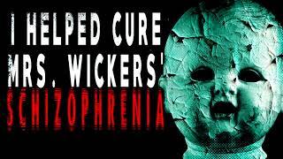 """I Helped Cure Mrs  Wickers' Schizophrenia""   CreepyPasta Storytime"