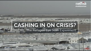 Cashing in on Crisis? The Refugee Eye Scan Experiment (trailer)