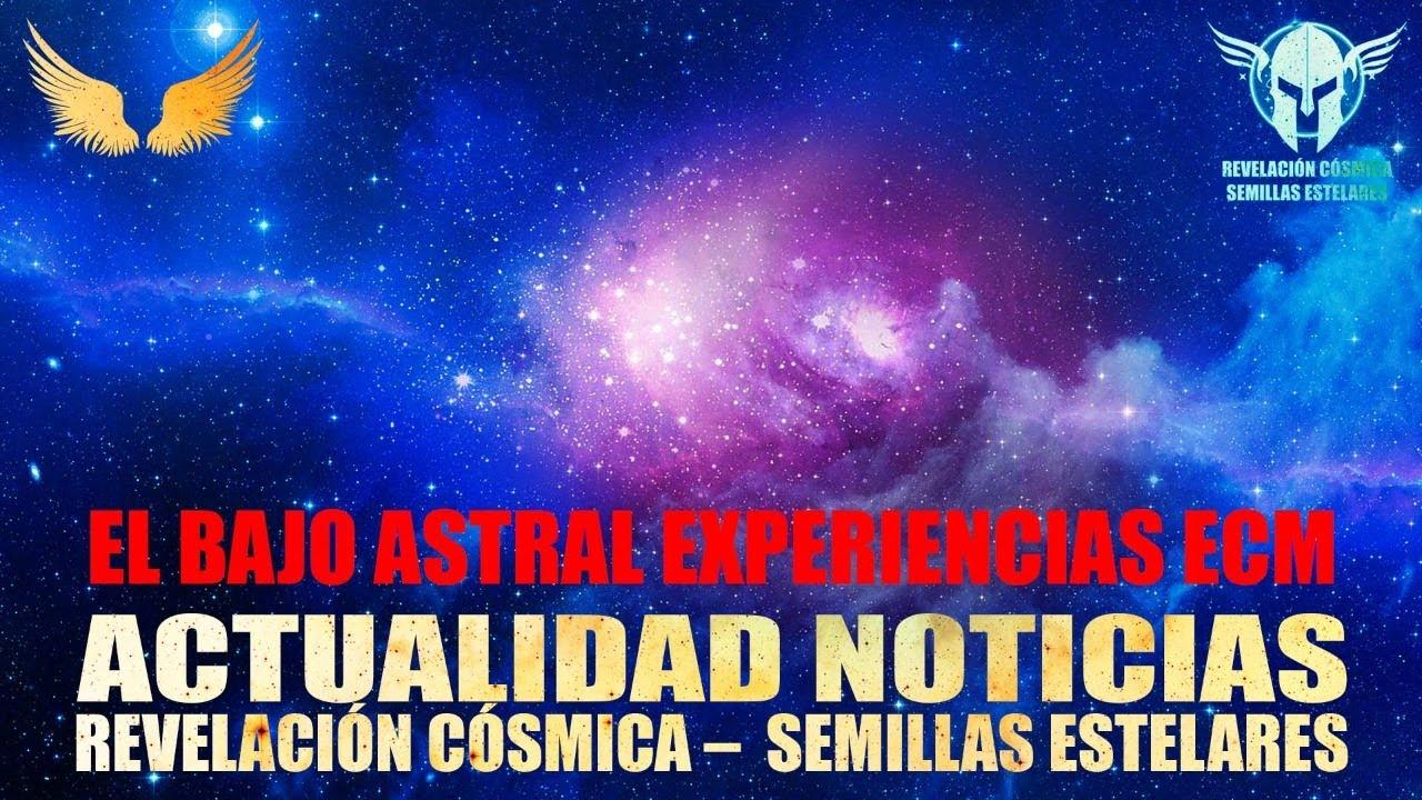 EL BAJO ASTRAL EXPERIENCIAS ECM - SEMILLAS ESTELARES