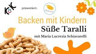 Süsse Taralli: Backen mit Kindern - lecker, gesund, ohne Zucker und garantiert viel Spaß