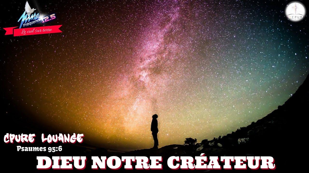 CPURE LOUANGE : DIEU NOTRE CRÉATEUR