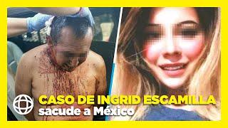 Caso de Ingrid Escamilla sacude a México