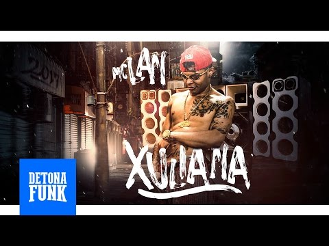 MC Lan - Eh Xuliana (DJ Bruninho Beat) Lançamento 2017