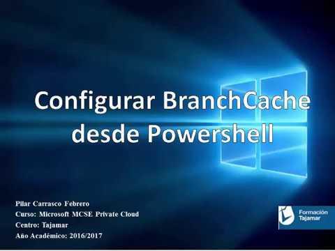 Configurar BranchCache desde PowerShell - TechClub Tajamar