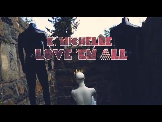 K michelle love em all audiomack download.