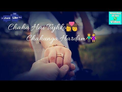 Chaaha Hai Tujhko Chahunga Har Dam Whatsapp Status