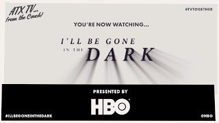 I'll Be Gone In The Dark Q&a With Filmmakers Presented By Hbo // Atx Tv...from The Couch!