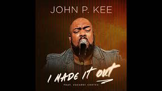 John P. Kee - I Made It Out (feat. Zacardi Cortez) (AUDIO)