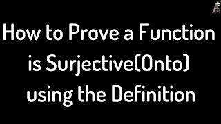 How to Prove a Function is Surjective(Onto) Using the Definition
