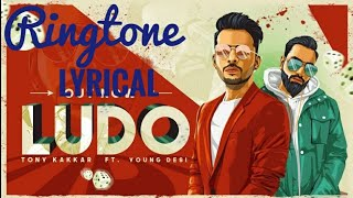 Ludo Song | Lyrical Ringtone |Tony Kakkar Ft. Young Desi | Free Download