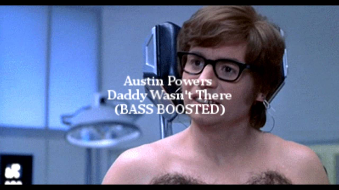 Austin Powers Daddy Wasnt There Bass Boosted Youtube