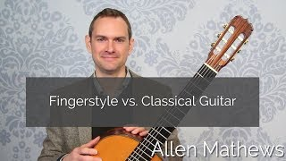 Fingerstyle vs Classical Guitar (definitions and distinctions)