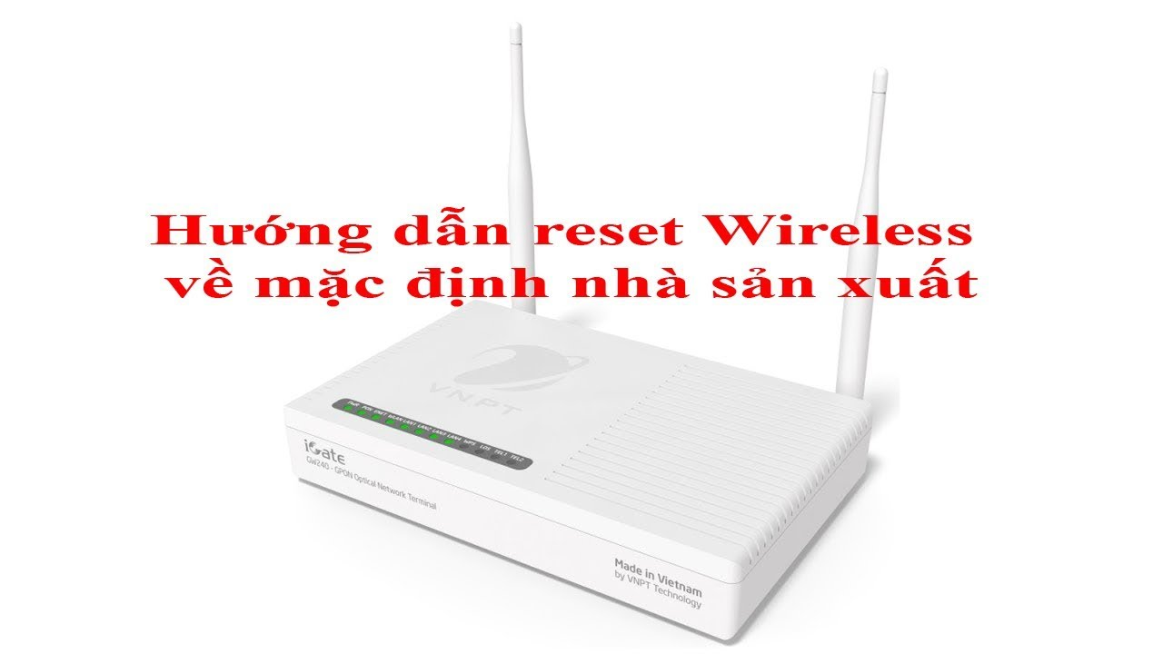 Hướng dẫn Reset Wireless về mặc định, hướng dẫn cấu hình lại