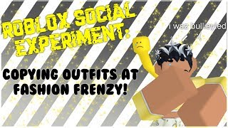 ROBLOX SOCIAL EXPERIMENT: COPYING OUTFITS ON FASHION FRENZY!