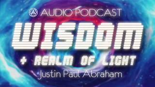 Wisdom + Realm of Light | Justin Paul Abraham