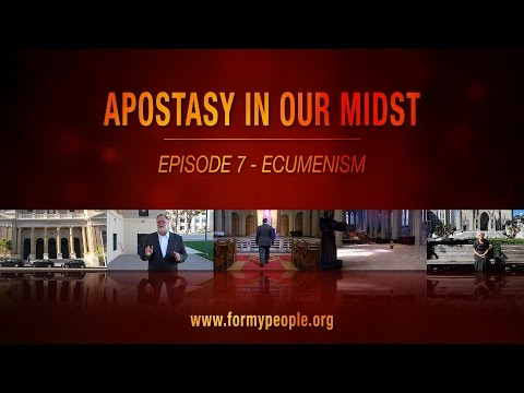 Apostasy in Our Midst - Episode 7 - Ecumenism