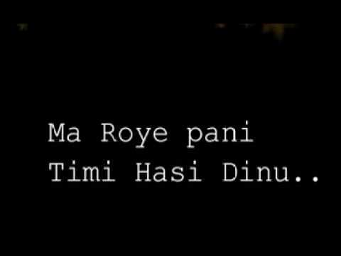 Ma Roye Pani Timi Hasi Dinu Lyrics Arun Thapa
