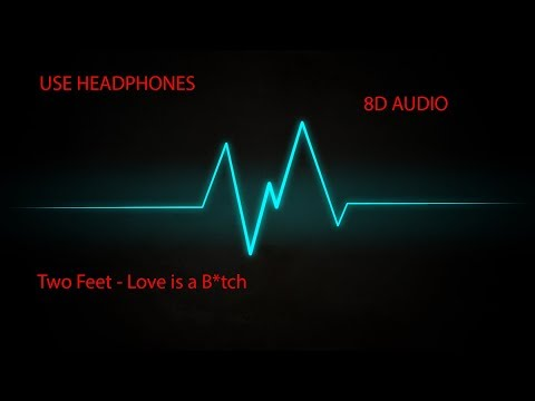 Two Feet - Love Is A B*tch 8D (AUDIO)