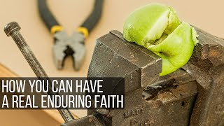 How To Have That Real Enduring Faith...