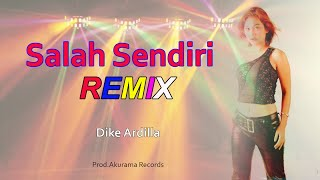 Download Dike Ardilla - Salah Sendiri - House Music (Video Lyric)