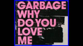 Why Do You Love Me Lyrics - Garbage