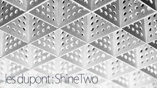 Les Dupont - ShineTwo