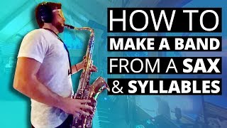 How to make a band from a saxophone & goofy syllables