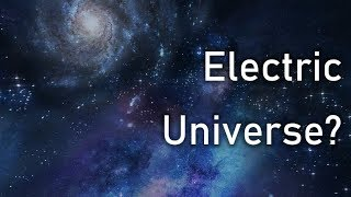 The Electric Universe Theory – An Alternative Model of Cosmology?